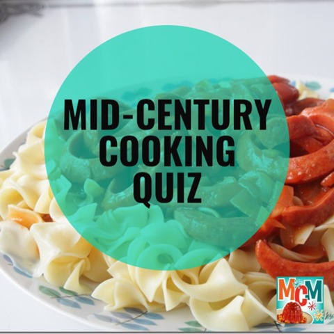 A Mid-Century Cooking Quiz to Celebrate 13,000 Facebook Followers!