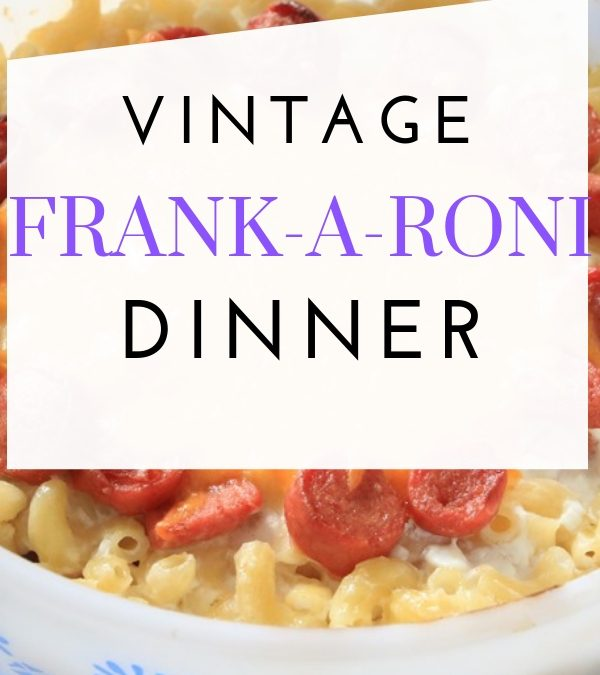 Frank-A-Roni Dinner  – A Mid-Century Recipe Test